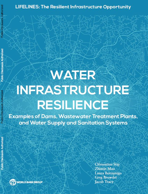 Water Infrastructure Resilience : Examples of Dams, Wastewater Treatment Plants, and Water Supply and Sanitation Systems